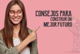 Consejos para construir un mejor futuro